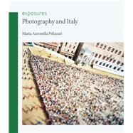 Photography and Italy by Pelizzari, Maria Antonella, 9781861897695
