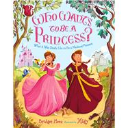 Who Wants to Be a Princess? What It Was Really Like to Be a Medieval Princess by Heos, Bridget; Migy, 9780805097696