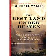 The Best Land Under Heaven by Wallis, Michael, 9780871407696