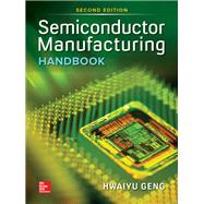 Semiconductor Manufacturing Handbook, Second Edition by Geng, Hwaiyu, 9781259587696
