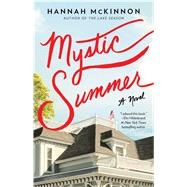 Mystic Summer A Novel by McKinnon, Hannah, 9781476777696