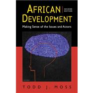 African Development: Making Sense of the Issues and Actors by Moss, Todd J., 9781588267696