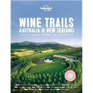 Lonely Planet Wine Trails Australia & New Zealand by Lonely Planet Food, 9781787017696