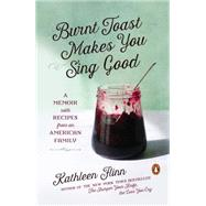 Burnt Toast Makes You Sing Good A Memoir with Recipes from an American Family by Flinn, Kathleen, 9780143127697