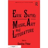 Erik Satie: Music, Art and Literature by Potter,Caroline, 9781138247697