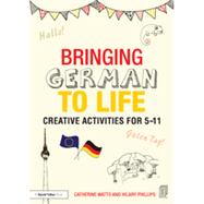 Bringing German to Life: Creative Activities for 5-11 by Watts; Catherine, 9781138797697