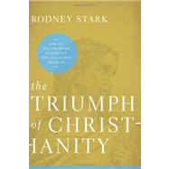 The Triumph of Christianity by Stark, Rodney, 9780062007698