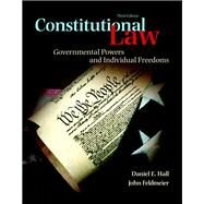 Constitutional Law Governmental Powers and Individual Freedoms by Hall, Daniel J.; Feldmeier, John, 9780133767698