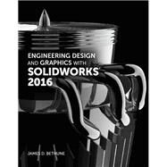 Engineering Design and Graphics with SolidWorks 2016 by Bethune, James D., 9780134507699