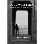 Soul-Wrestling by Bazyn, Ken, 9781587317699
