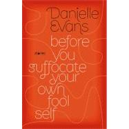 Before You Suffocate Your Own Fool Self by Evans, Danielle, 9781594487699