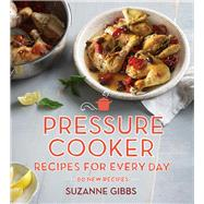 Pressure Cooker Recipes for Every Day by Gibbs, Suzanne; Chen, Chris, 9780670077700
