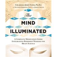 The Mind Illuminated by Yates, Culadasa John; Immergut, Matthew, Ph.D.; Graves, Jeremy, 9780990847700
