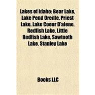 Lakes of Idaho : Bear Lake, Lake Pend Oreille, Priest Lake, Lake Coeur D'alene, Redfish Lake, Little Redfish Lake, Sawtooth Lake, Stanley Lake by , 9781156847701