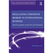 Regulating Corporate Bribery in International Business: Anti-corruption in the UK and Germany by Lord,Nicholas, 9781138637702