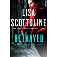 Betrayed A Rosato & DiNunzio Novel by Scottoline, Lisa, 9781250027702