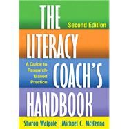 The Literacy Coach's Handbook, Second Edition A Guide to Research-Based Practice by Walpole, Sharon; McKenna, Michael C., 9781462507702