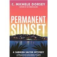 Permanent Sunset A Sabrina Salter Mystery by Dorsey, C. Michele, 9781629537702