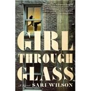 Girl Through Glass by Wilson, Sari, 9780062497703