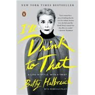 I'll Drink to That A Life in Style, with a Twist by Halbreich, Betty; Paley, Rebecca, 9780143127703