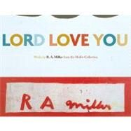 Lord Love You: Works by R. A. Miller from the Mullis Collection, August 8-October 23, 2009 by Miller, R. A., 9780915977703