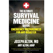 The Ultimate Survival Medicine Guide by Alton, Joseph, M.D.; Alton, Amy, 9781629147703
