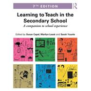 Learning to Teach in the Secondary School: A Companion to School Experience by Capel; Susan, 9781138787704