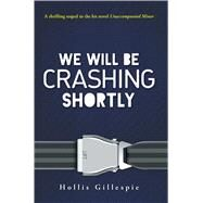 We Will Be Crashing Shortly by Gillespie, Hollis, 9781440567704