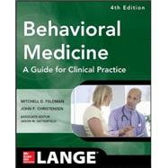 Behavioral Medicine A Guide for Clinical Practice 4/E by Feldman, Mitchell; Christensen, John, 9780071767705