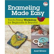 Enameling Made Easy Torch-Firing Workshop for Beginners & Beyond by Silvera, Anat, 9780871167705