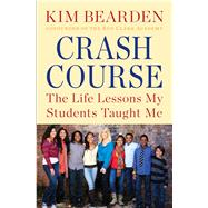 Crash Course The Life Lessons My Students Taught Me by Bearden, Kim, 9781451687705