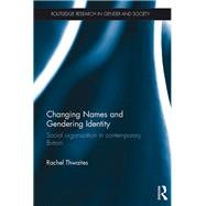 Changing Names and Gendering Identity: Social Organisation in Contemporary Britain by Thwaites; Rachel, 9781472477705