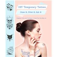 DIY Temporary Tattoos Draw It, Print It, Ink It by Baldwin, Pepper, 9781250087706
