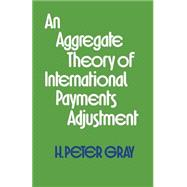 An Aggregate Theory of International Payments Adjustment by Gray, H. Peter, 9781349017706