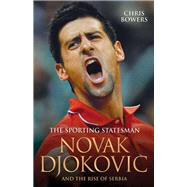Novak Djokovic and the Rise of Serbia by Bowers, Chris, 9781782197706