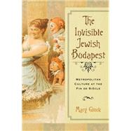 The Invisible Jewish Budapest by Gluck, Mary, 9780299307707