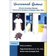 Uncrowned Queens, Volume I: African American Women Community Builders of Western New York by Brooks-Bertram, Peggy, 9780972297707