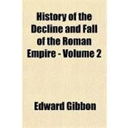 History of the Decline and Fall of the Roman Empire - by Gibbon, Edward, 9781153747707