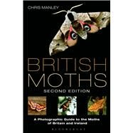 British Moths: Second Edition A Photographic Guide to the Moths of Britain and Ireland by Manley, Chris, 9781472907707