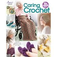 Caring Crochet: 18 Heartfelt Projects to Let Someone Know You Care. by Annie's, 9781573677707