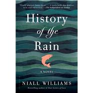History of the Rain A Novel by Williams, Niall, 9781620407707