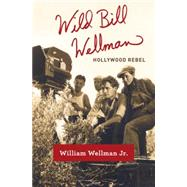 Wild Bill Wellman by WELLMAN, WILLIAM JR., 9780307377708