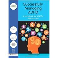 Successfully Managing ADHD: A Handbook for SENCOs and Teachers by O'Regan; Fintan, 9780415597708