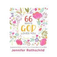66 Ways God Loves You by Rothschild, Jennifer, 9780718087708