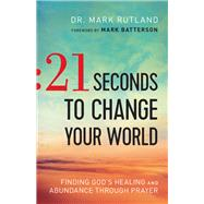 21 Seconds to Change Your World by Rutland, Mark; Batterson, Mark, 9780764217708