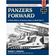 Panzers Forward A Photo History of German Armor in World War II by Edwards, Robert J.; Pruett, Michael H. (CON); Olive, Michael (CON), 9780811737708