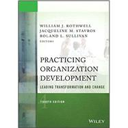 Practicing Organization Development by Rothwell, William J.; Stavros, Jacqueline M.; Sullivan, Roland L., 9781118947708