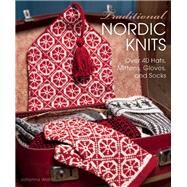 Traditional Nordic Knits Over 40 Hats, Mittens, Gloves and Socks by Wallin, Johanna, 9781570767708