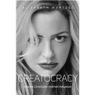 Creatocracy by Wurtzel, Elizabeth, 9781576877708