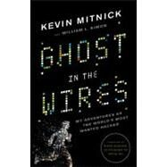 Ghost in the Wires by Mitnick, Kevin; Simon, William L.; Wozniak, Steve, 9780316037709